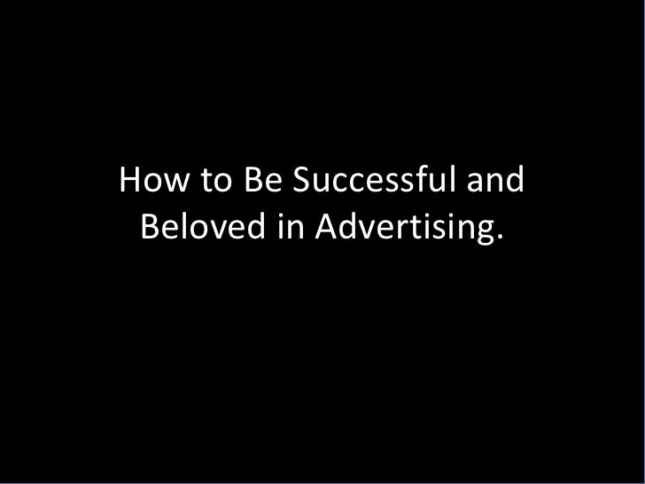 How to Be Successful and Beloved in Advertising.