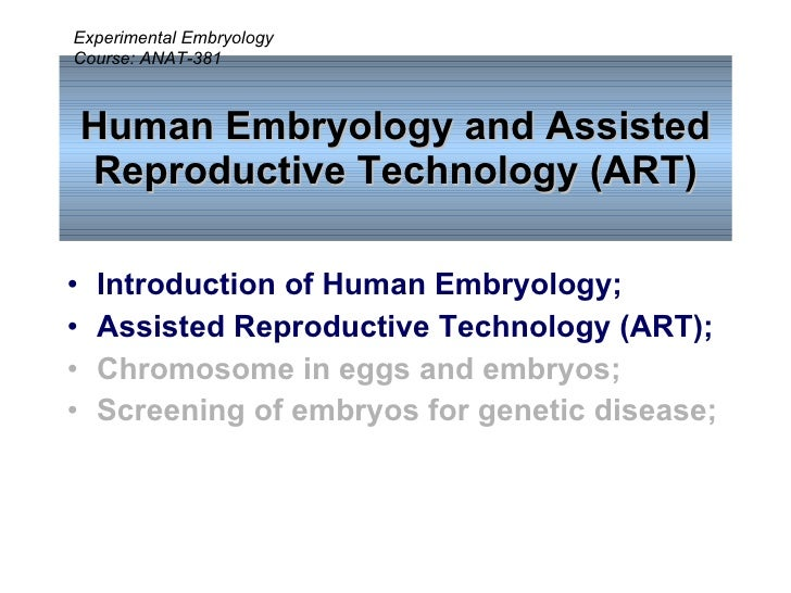 Human Embryology and Assisted Reproductive Technology (ART) <ul><li>Introduction of Human Embryology; </li></ul><ul><li>As...