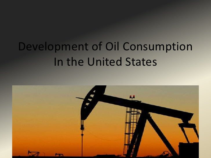 Development of Oil Consumption In the United States<br />