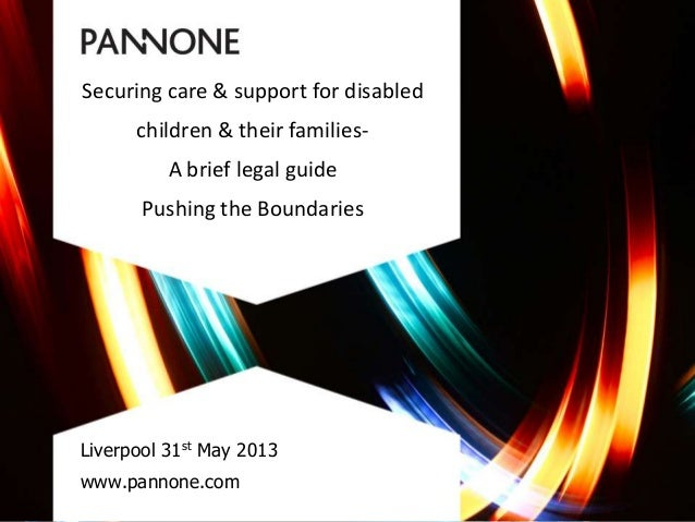 Securing care & support for disabledchildren & their families-A brief legal guidePushing the BoundariesLiverpool 31st May ...