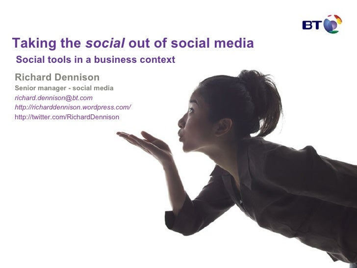 Taking the  social  out of social media   Social tools in a business context  Richard Dennison Senior manager - social med...