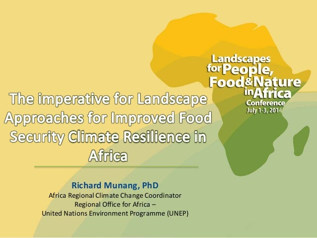 Richard Munang, PhD Africa Regional Climate Change Coordinator Regional Office for Africa – United Nations Environment Pro...