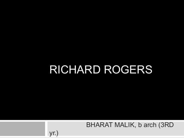 RICHARD ROGERS BHARAT MALIK, b arch (3RD yr.)
