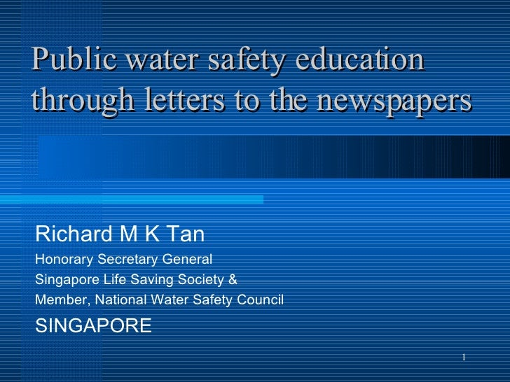 Public water safety education through letters to the newspapers Richard M K Tan Honorary Secretary General Singapore Life ...
