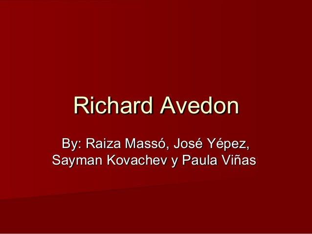 Richard AvedonRichard Avedon By: Raiza Massó, José Yépez,By: Raiza Massó, José Yépez, Sayman Kovachev y Paula ViñasSayman ...