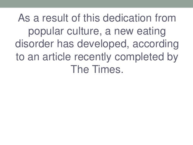As a result of this dedication from popular culture, a new eating disorder has developed, according to an article recently...