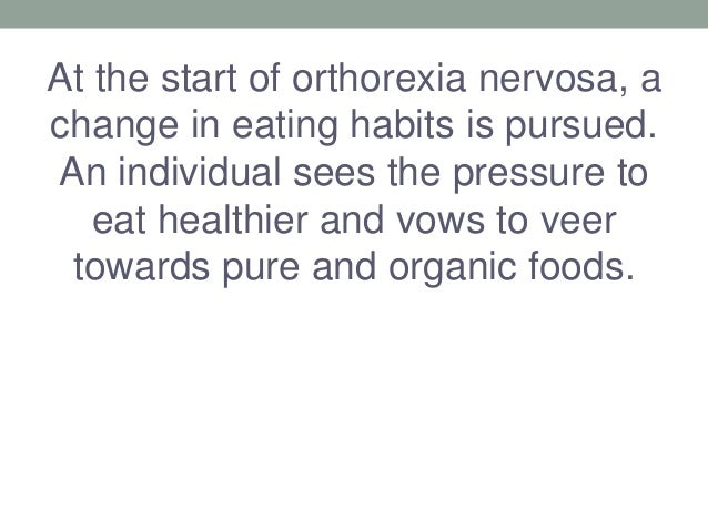 At the start of orthorexia nervosa, a change in eating habits is pursued. An individual sees the pressure to eat healthier...