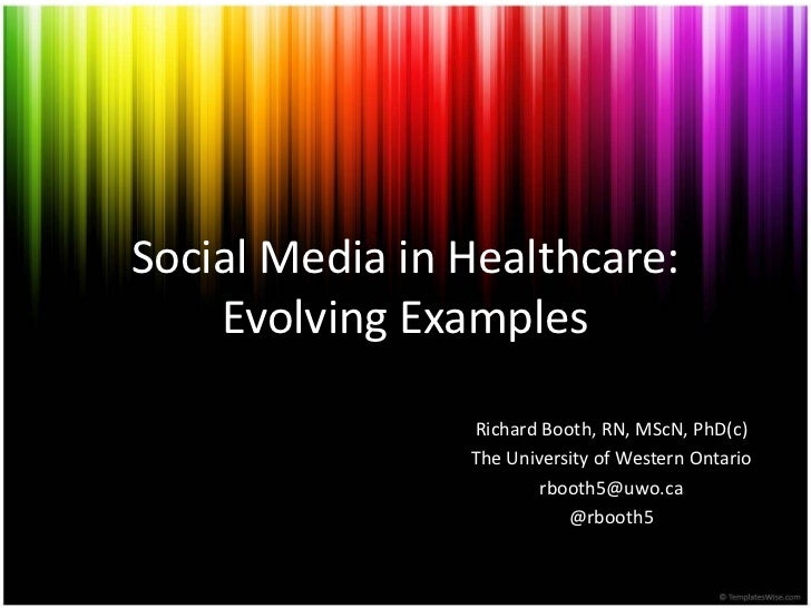 Social Media in Healthcare: Evolving Examples<br />Richard Booth, RN, MScN, PhD(c)<br />The University of Western Ontario<...