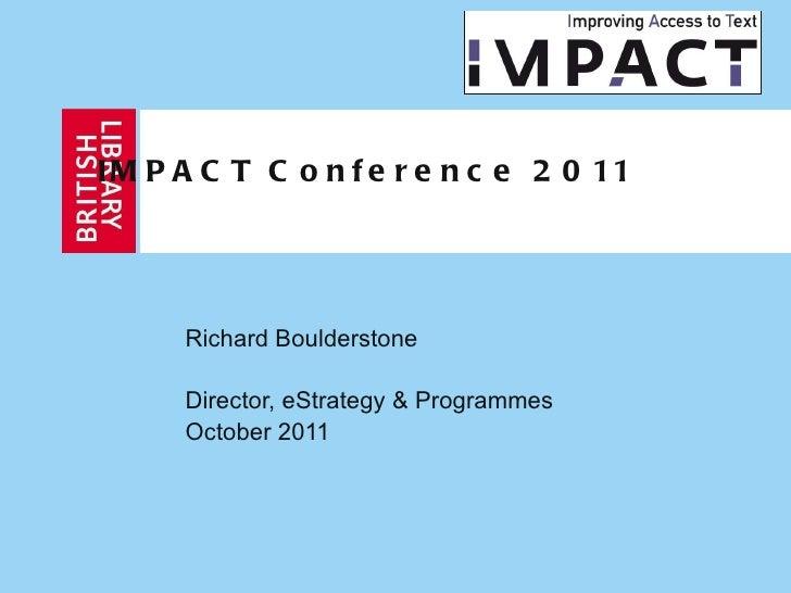 IMPACT Conference 2011 Richard Boulderstone Director, eStrategy & Programmes October 2011