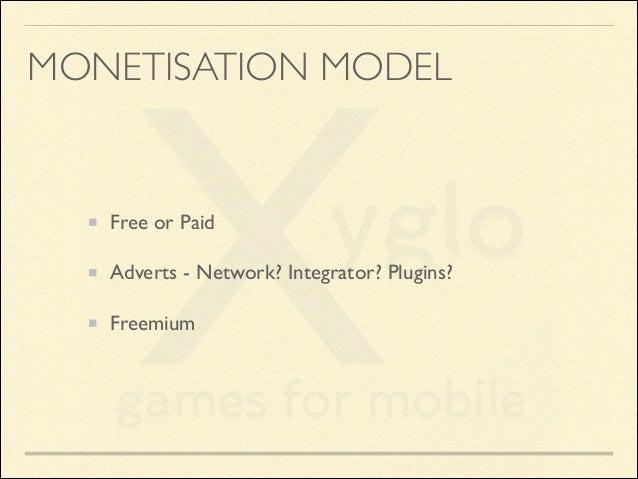 MONETISATION MODEL  Free or Paid  Adverts - Network? Integrator? Plugins?  Freemium