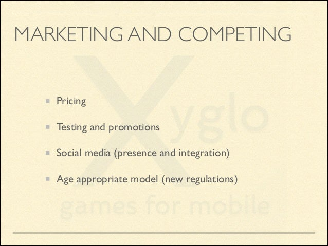 MARKETING AND COMPETING Pricing  Testing and promotions  Social media (presence and integration)  Age appropriate model...