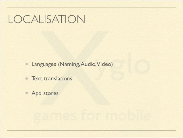 LOCALISATION  Languages (Naming, Audio,Video)  Text translations  App stores