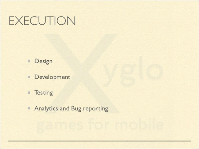 EXECUTION Design  Development  Testing  Analytics and Bug reporting