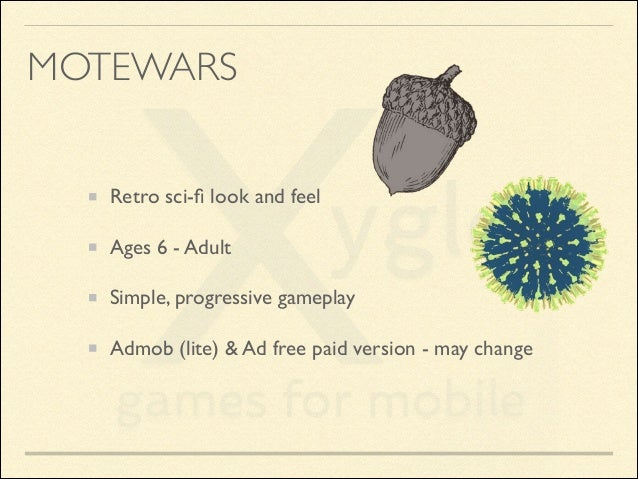 MOTEWARS Retro sci-fi look and feel  Ages 6 - Adult  Simple, progressive gameplay  Admob (lite) & Ad free paid version -...