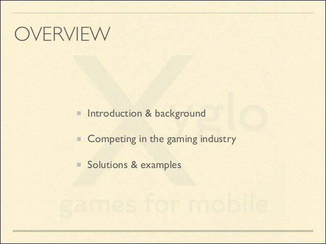 OVERVIEW  Introduction & background  Competing in the gaming industry  Solutions & examples