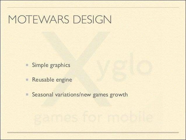 MOTEWARS DESIGN  Simple graphics  Reusable engine  Seasonal variations/new games growth