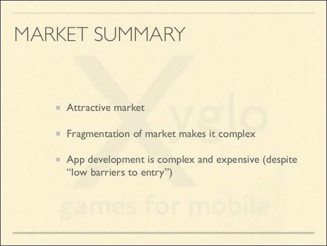 MARKET SUMMARY  Attractive market  Fragmentation of market makes it complex  App development is complex and expensive (d...