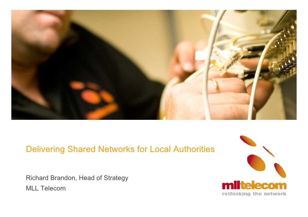 Delivering Shared Networks for Local Authorities   Richard Brandon, Head of Strategy MLL Telecom