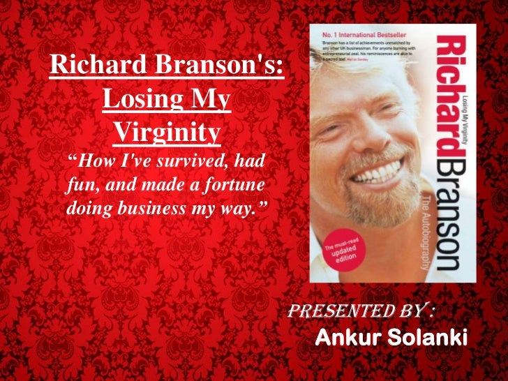 "Richard Bransons:    Losing My     Virginity ""How Ive survived, had fun, and made a fortune doing business my way.""       ..."