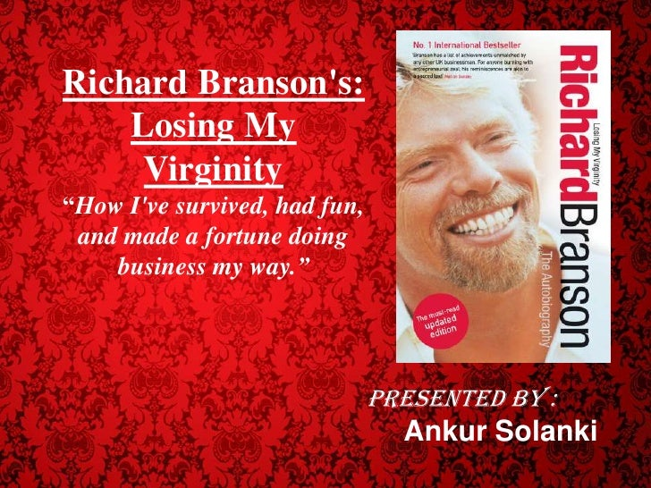 "Richard Branson's: Losing My Virginity""How I've survived, had fun, and made a fortune doing business my way.""<br..."