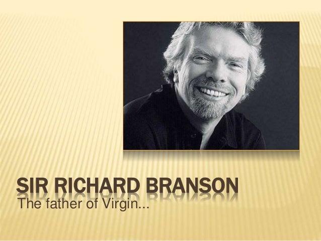 SIR RICHARD BRANSON The father of Virgin...