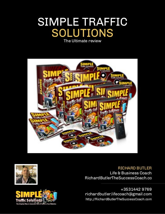 SIMPLE TRAFFICSOLUTIONSThe Ultimate reviewRICHARD BUTLERLife & Business CoachRichardButlerTheSuccessCoach.com+3531442 9769...
