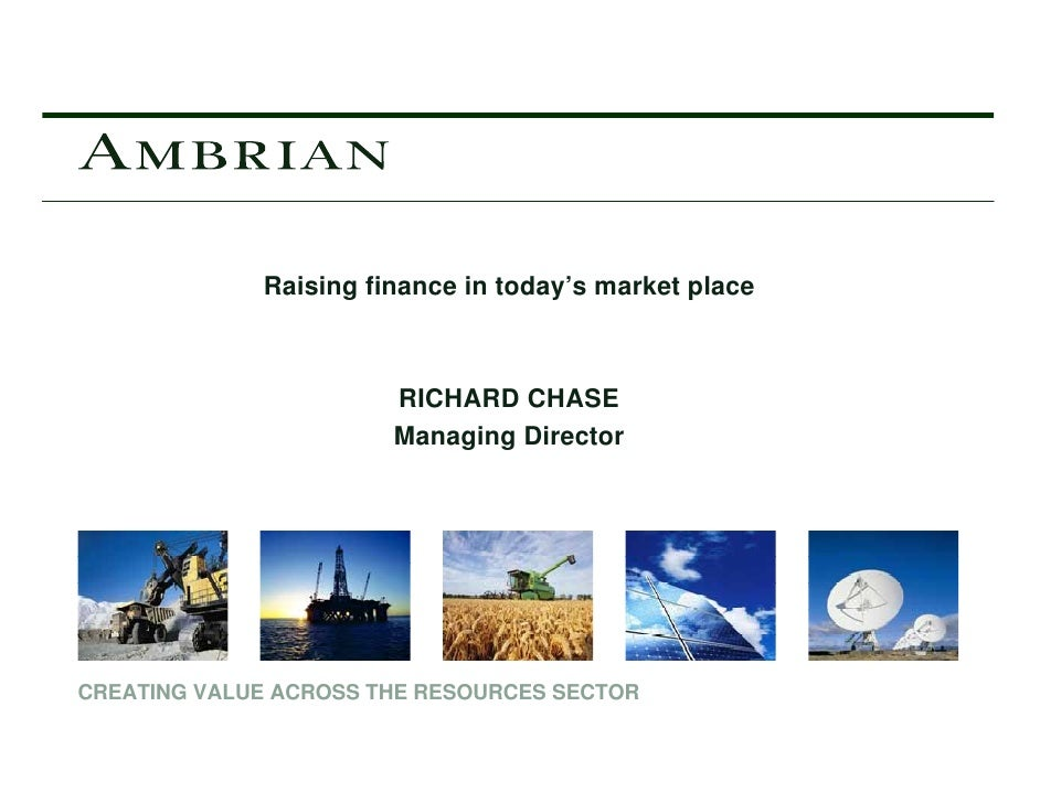 Raising finance in today's market place                           RICHARD CHASE                        Managing Director  ...