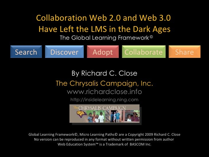 Global Learning Framework™ By Richard C. Close The Chrysalis Campaign, Inc. www.richardclose.info http://insidelearning.ni...