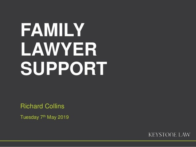 FAMILY LAWYER SUPPORT Richard Collins Tuesday 7th May 2019