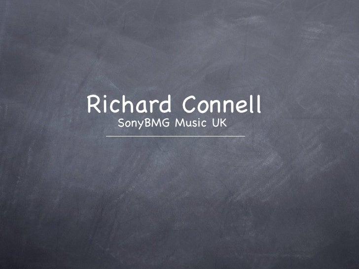 Richard Connell <ul><li>SonyBMG Music UK  </li></ul>