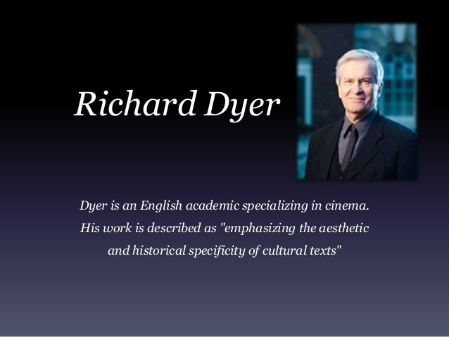 "Richard Dyer Dyer is an English academic specializing in cinema. His work is described as ""emphasizing the aesthetic and h..."