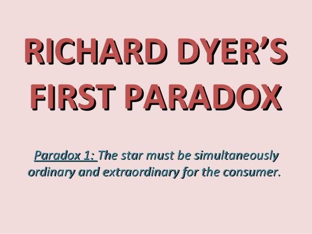 RICHARD DYER'SRICHARD DYER'S FIRST PARADOXFIRST PARADOX Paradox 1:Paradox 1: The star must be simultaneouslyThe star must ...