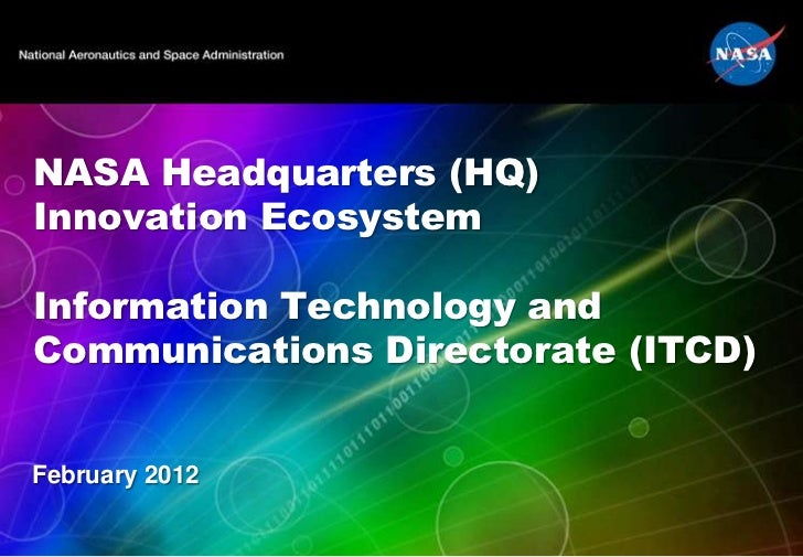 NASA Headquarters (HQ)Innovation EcosystemInformation Technology andCommunications Directorate (ITCD)February 2012