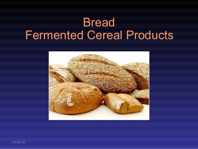 10/30/14  Bread  Fermented Cereal Products