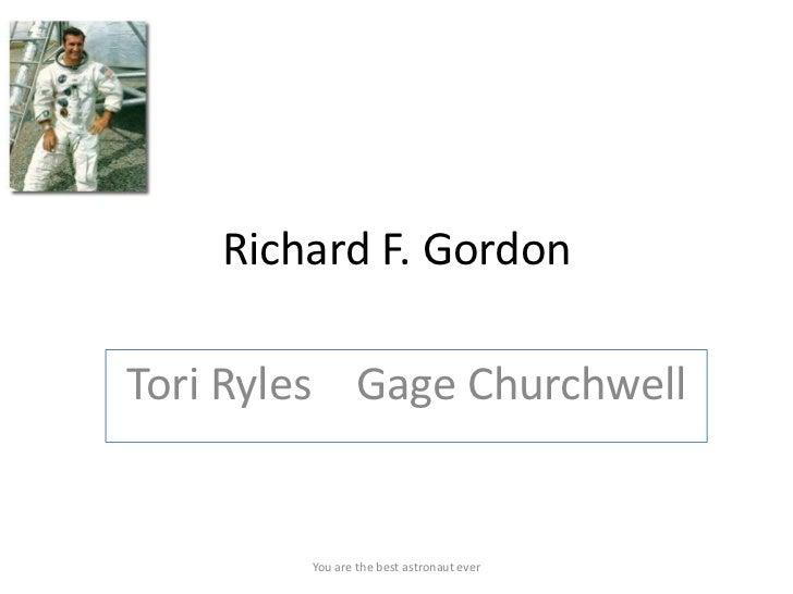 Richard F. GordonTori Ryles Gage Churchwell        You are the best astronaut ever