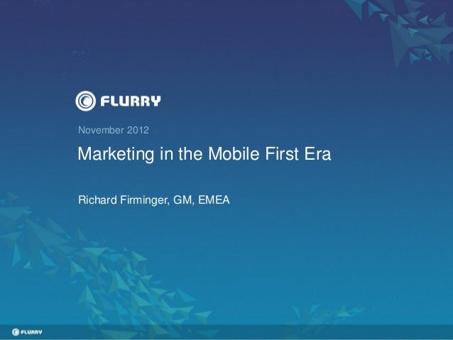 November 2012Marketing in the Mobile First EraRichard Firminger, GM, EMEA