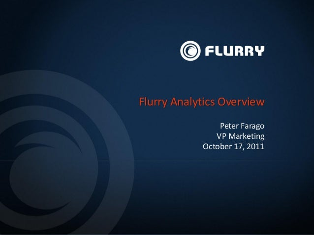Peter Farago VP Marketing October 17, 2011 Flurry Analytics Overview