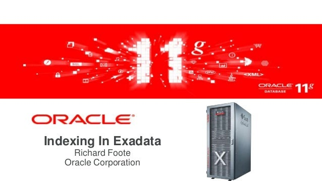 Indexing In Exadata     Richard Foote   Oracle Corporation