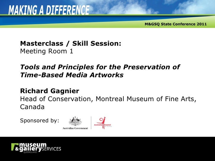 Masterclass / Skill Session: Meeting Room 1   Tools and Principles for the Preservation of Time-Based Media Artworks Richa...