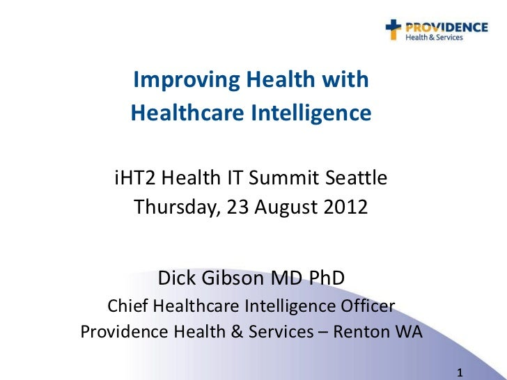 Improving Health with     Healthcare Intelligence    iHT2 Health IT Summit Seattle      Thursday, 23 August 2012         D...