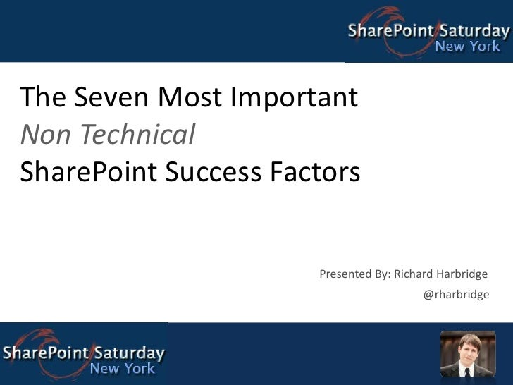 The Seven Most Important Non Technical SharePoint Success Factors<br />Presented By: Richard Harbridge<br />@rharbridge<br />