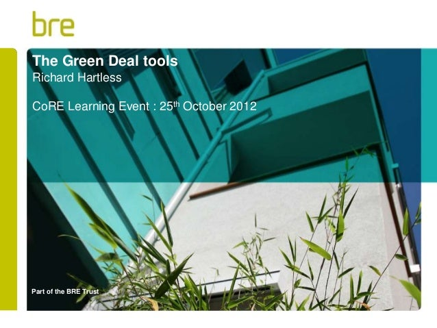 The Green Deal toolsRichard HartlessCoRE Learning Event : 25th October 2012Part of the BRE Trust
