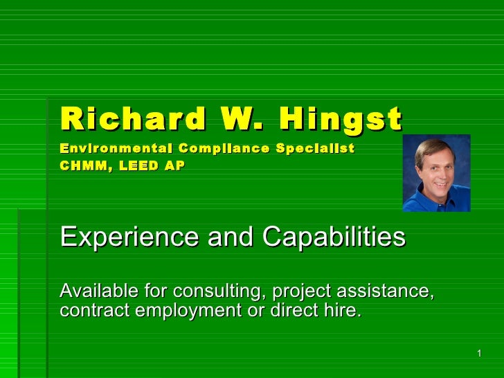 Richard W. Hingst Environmental Compliance Specialist CHMM, LEED AP Experience and Capabilities Available for consulting, ...