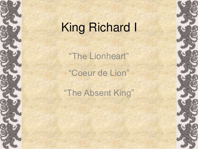 "King Richard I ""The Lionheart"" ""Coeur de Lion""""The Absent King"""