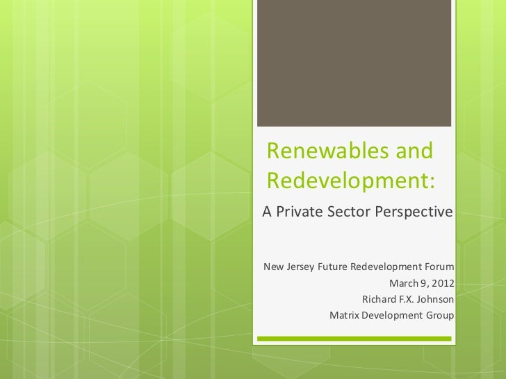 Renewables andRedevelopment:A Private Sector PerspectiveNew Jersey Future Redevelopment Forum                          Mar...