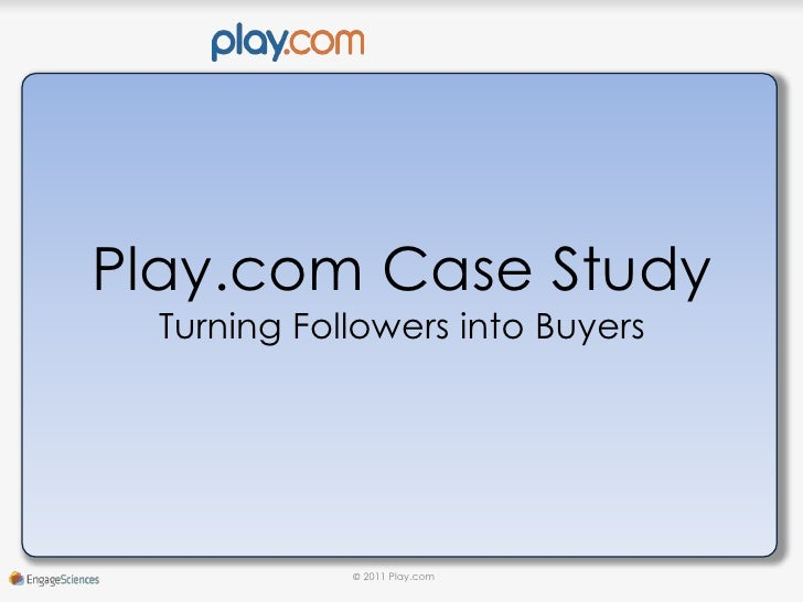 Play.com Case Study<br />Turning Followers into Buyers<br />