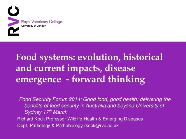 Food systems: evolution, historical and current impacts, disease emergence - forward thinking Food Security Forum 2014: Go...