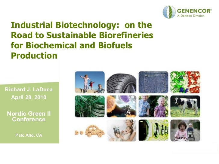 Industrial Biotechnology: on the   Road to Sustainable Biorefineries   for Biochemical and Biofuels   Production   Richard...