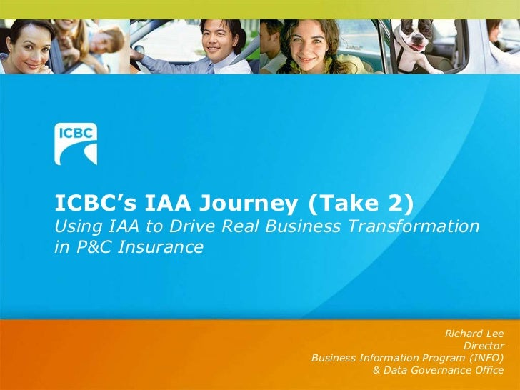 ICBC's IAA Journey (Take 2)<br />Using IAA to Drive Real Business Transformation in P&C Insurance<br />Richard Lee<br />Di...