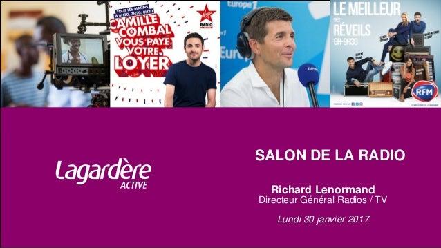 SALON DE LA RADIO Richard Lenormand Directeur Général Radios / TV Lundi 30 janvier 2017
